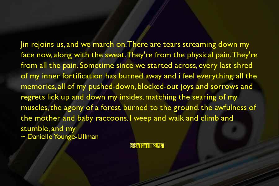 Shoulders Back Sayings By Danielle Younge-Ullman: Jin rejoins us, and we march on. There are tears streaming down my face now,
