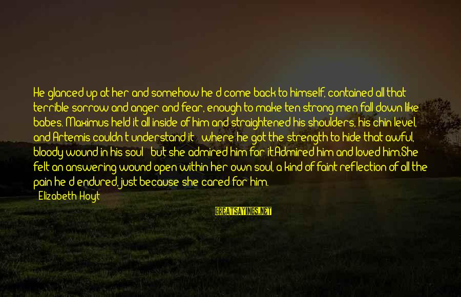 Shoulders Back Sayings By Elizabeth Hoyt: He glanced up at her and somehow he'd come back to himself, contained all that