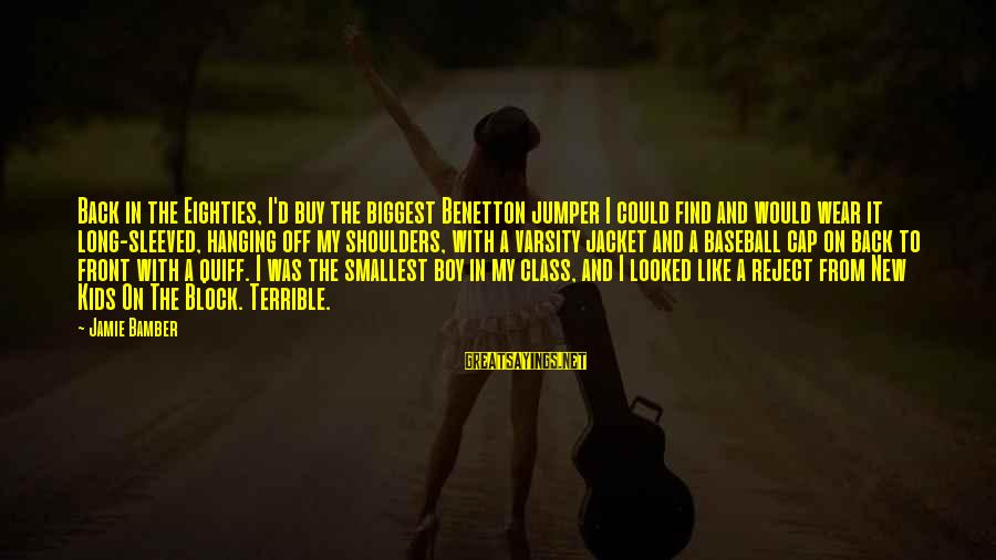 Shoulders Back Sayings By Jamie Bamber: Back in the Eighties, I'd buy the biggest Benetton jumper I could find and would