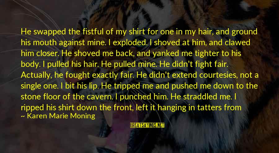 Shoulders Back Sayings By Karen Marie Moning: He swapped the fistful of my shirt for one in my hair, and ground his