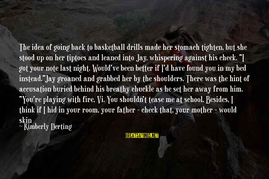 Shoulders Back Sayings By Kimberly Derting: The idea of going back to basketball drills made her stomach tighten, but she stood