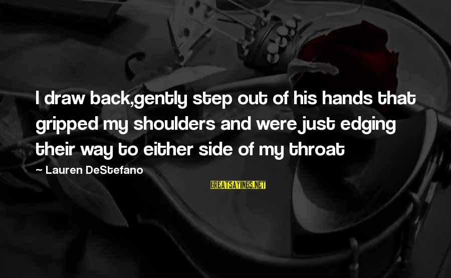 Shoulders Back Sayings By Lauren DeStefano: I draw back,gently step out of his hands that gripped my shoulders and were just