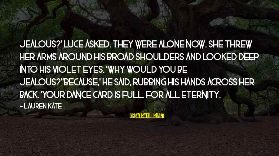 Shoulders Back Sayings By Lauren Kate: Jealous?' Luce asked. They were alone now. She threw her arms around his broad shoulders