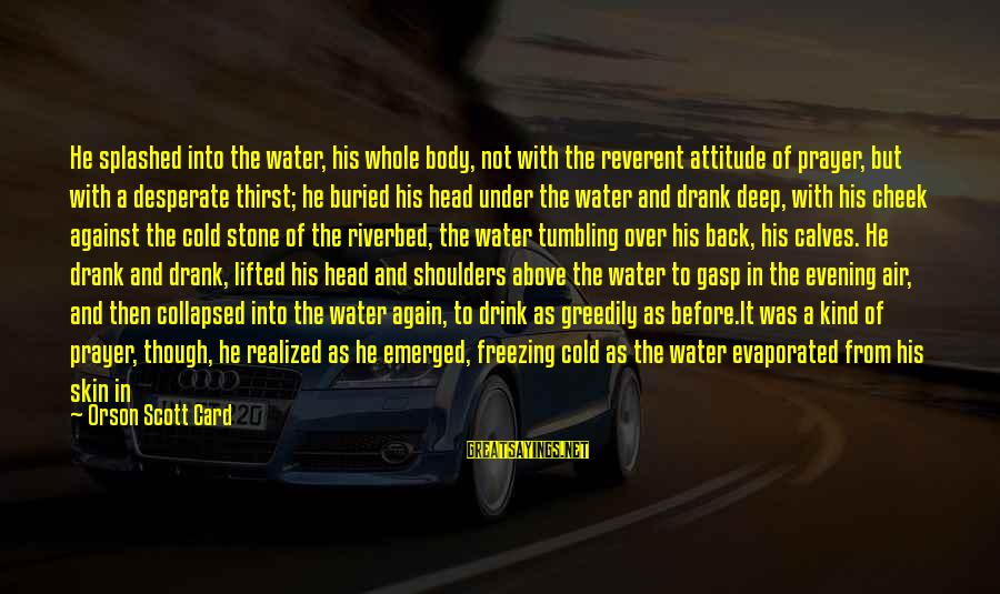 Shoulders Back Sayings By Orson Scott Card: He splashed into the water, his whole body, not with the reverent attitude of prayer,