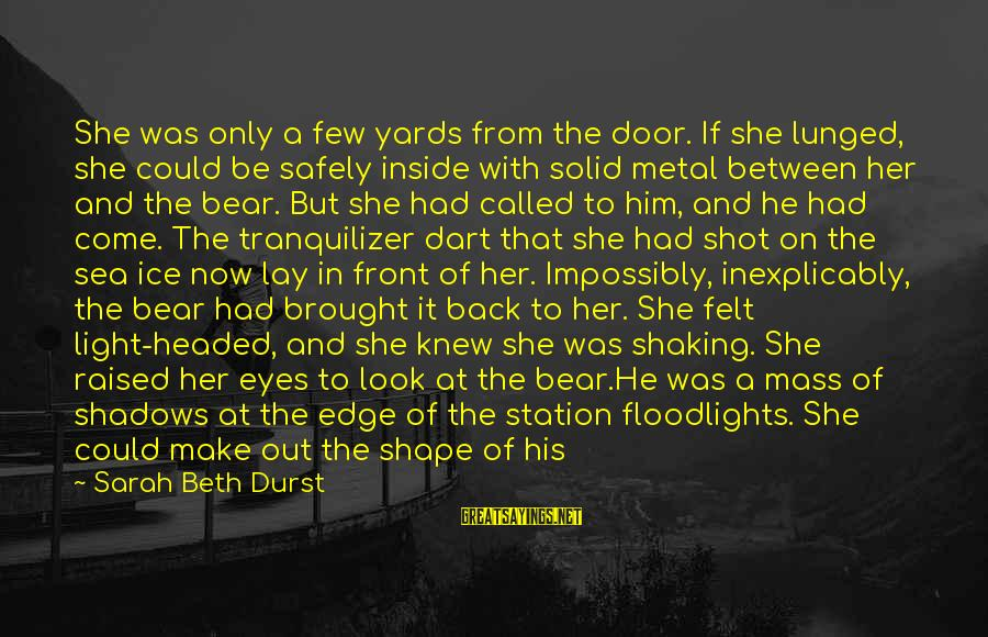 Shoulders Back Sayings By Sarah Beth Durst: She was only a few yards from the door. If she lunged, she could be