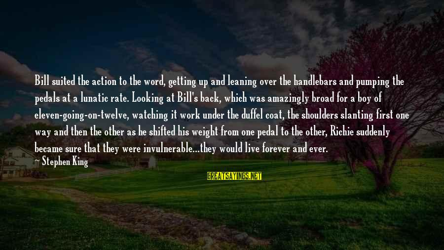 Shoulders Back Sayings By Stephen King: Bill suited the action to the word, getting up and leaning over the handlebars and