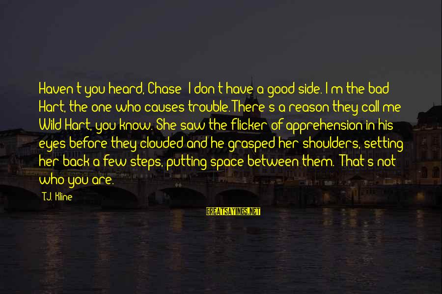 Shoulders Back Sayings By T.J. Kline: Haven't you heard, Chase? I don't have a good side. I'm the bad Hart, the
