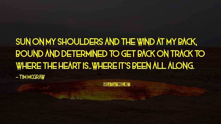 Shoulders Back Sayings By Tim McGraw: Sun on my shoulders and the wind at my back, bound and determined to get