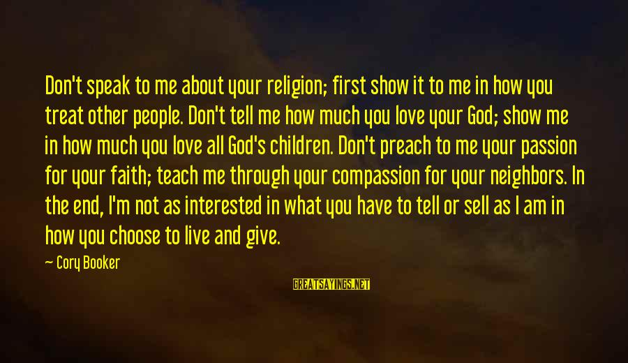 Show Me How To Live Sayings By Cory Booker: Don't speak to me about your religion; first show it to me in how you