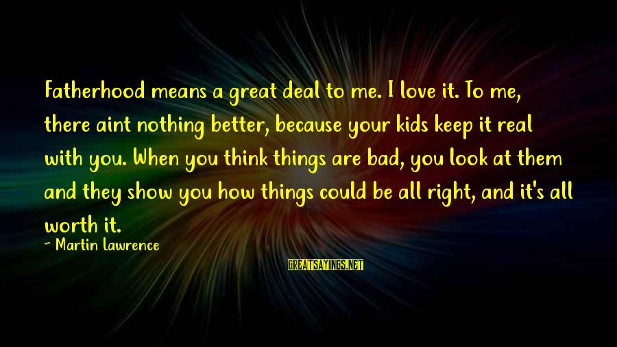 Show Me Motivational Sayings By Martin Lawrence: Fatherhood means a great deal to me. I love it. To me, there aint nothing