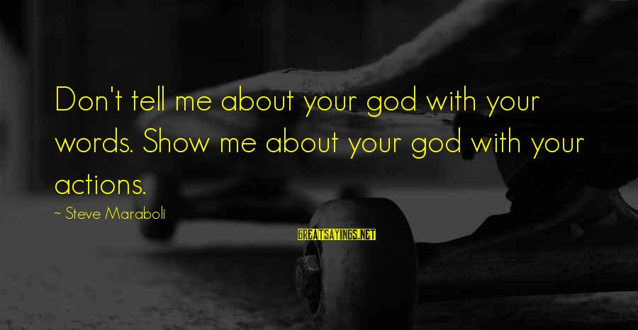 Show Me Motivational Sayings By Steve Maraboli: Don't tell me about your god with your words. Show me about your god with