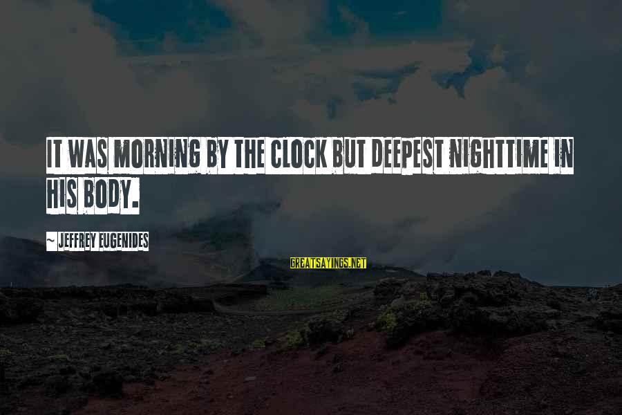 Show Me The Way To Go Home Sayings By Jeffrey Eugenides: It was morning by the clock but deepest nighttime in his body.
