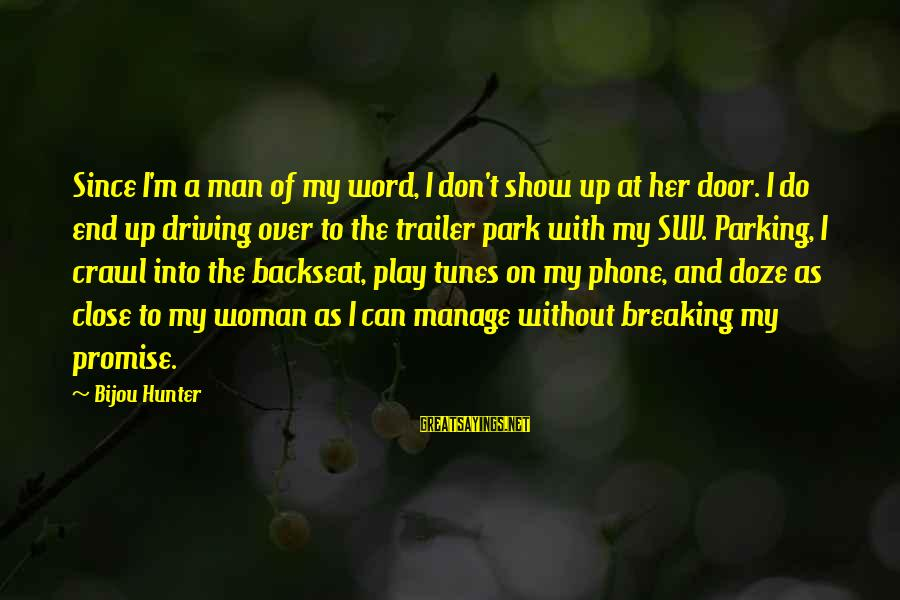 Show Tunes Sayings By Bijou Hunter: Since I'm a man of my word, I don't show up at her door. I