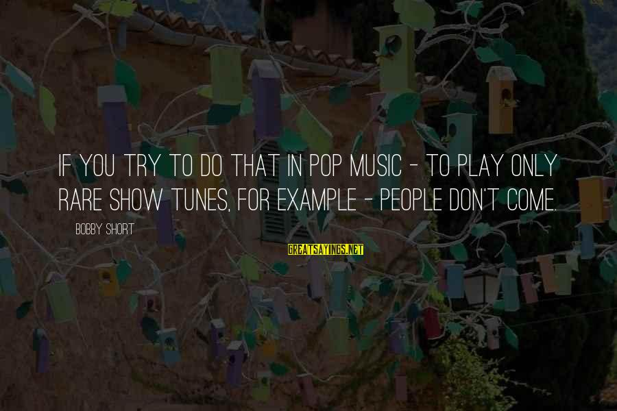 Show Tunes Sayings By Bobby Short: If you try to do that in pop music - to play only rare show