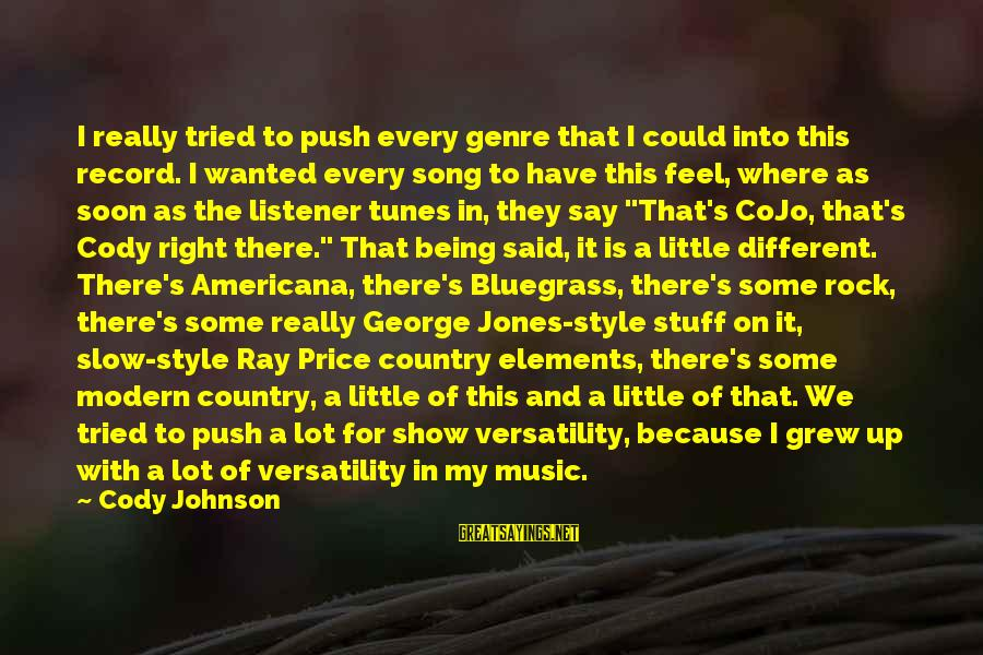 Show Tunes Sayings By Cody Johnson: I really tried to push every genre that I could into this record. I wanted