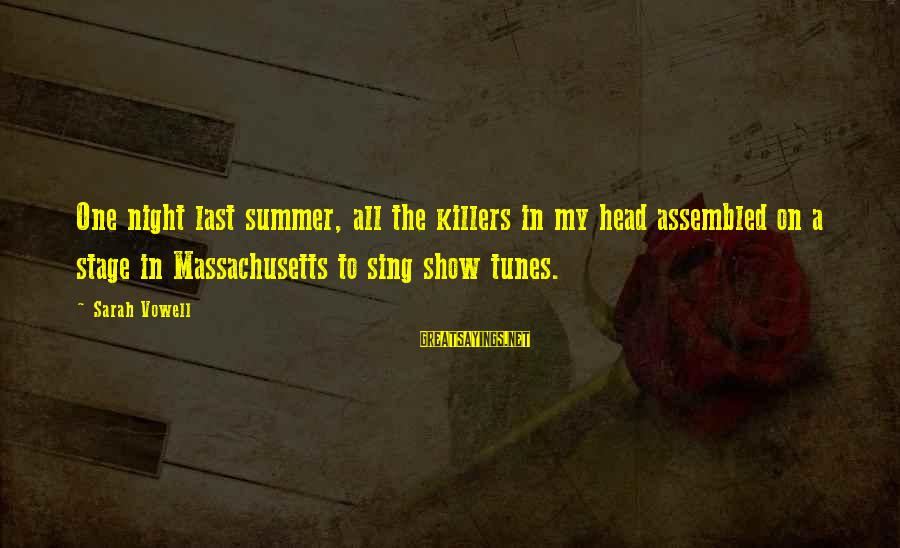 Show Tunes Sayings By Sarah Vowell: One night last summer, all the killers in my head assembled on a stage in
