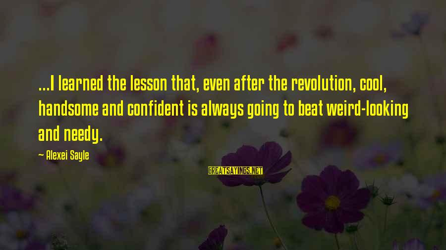 Showing Support Sayings By Alexei Sayle: ...I learned the lesson that, even after the revolution, cool, handsome and confident is always