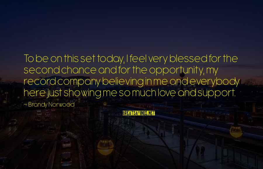 Showing Support Sayings By Brandy Norwood: To be on this set today, I feel very blessed for the second chance and