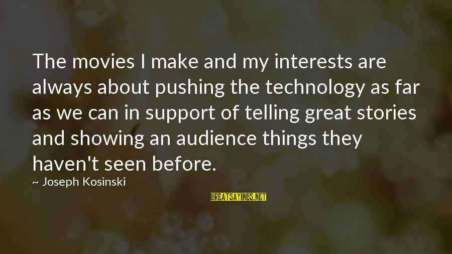 Showing Support Sayings By Joseph Kosinski: The movies I make and my interests are always about pushing the technology as far
