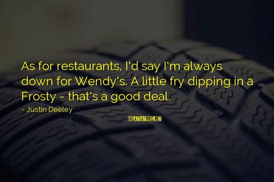 Showing Support Sayings By Justin Deeley: As for restaurants, I'd say I'm always down for Wendy's. A little fry dipping in