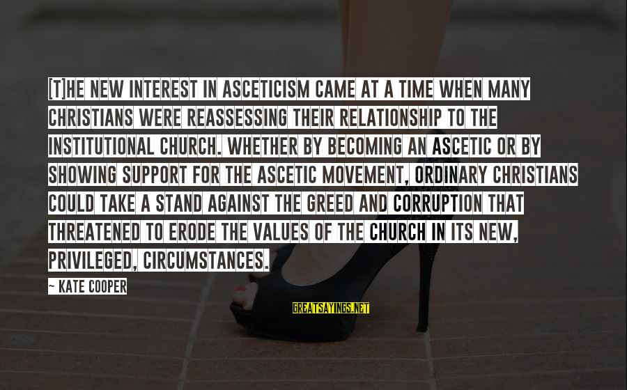 Showing Support Sayings By Kate Cooper: [T]he new interest in asceticism came at a time when many Christians were reassessing their