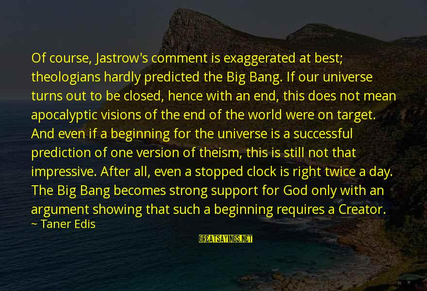 Showing Support Sayings By Taner Edis: Of course, Jastrow's comment is exaggerated at best; theologians hardly predicted the Big Bang. If