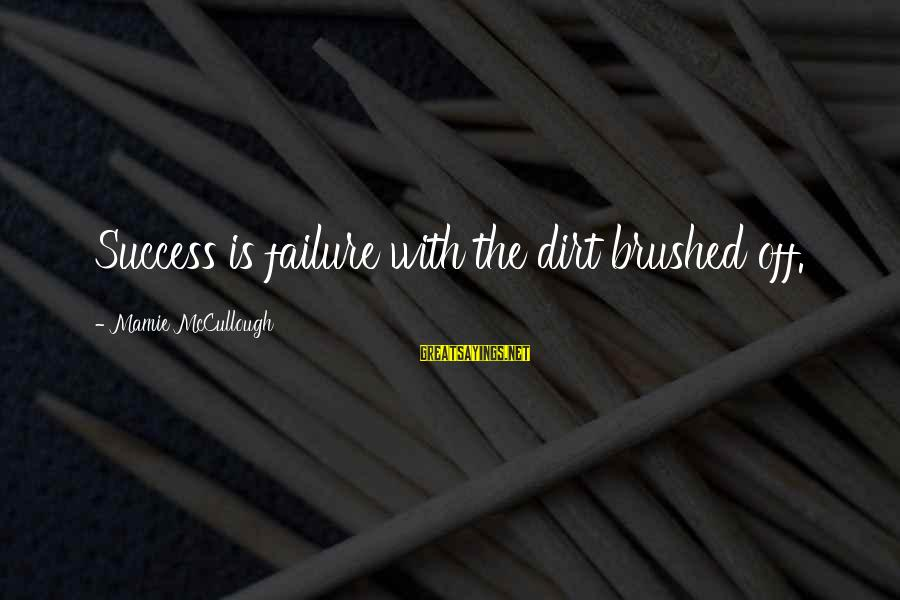 Shrameva Sayings By Mamie McCullough: Success is failure with the dirt brushed off.
