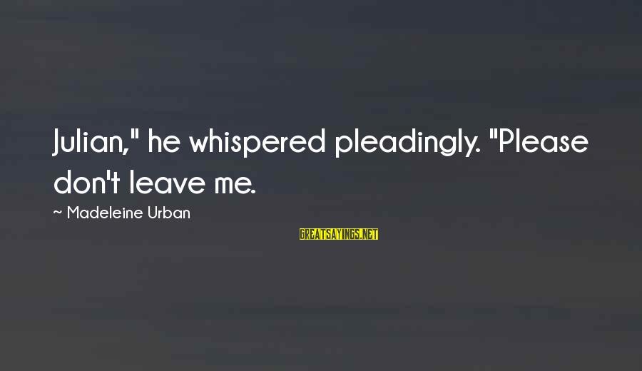 "Shrimp Lover Sayings By Madeleine Urban: Julian,"" he whispered pleadingly. ""Please don't leave me."