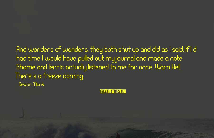 Shut Up And Sayings By Devon Monk: And wonders of wonders, they both shut up and did as I said. If I'd