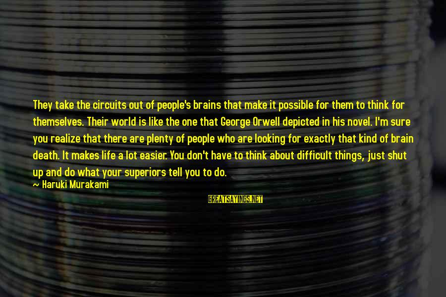 Shut Up And Sayings By Haruki Murakami: They take the circuits out of people's brains that make it possible for them to