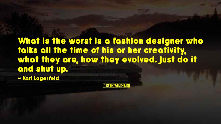 Shut Up And Sayings By Karl Lagerfeld: What is the worst is a fashion designer who talks all the time of his