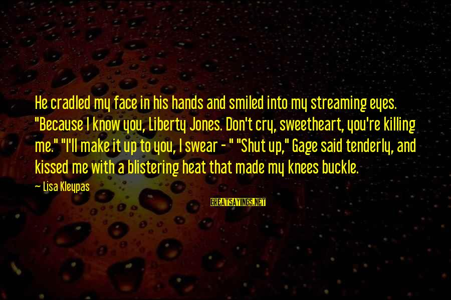 """Shut Up And Sayings By Lisa Kleypas: He cradled my face in his hands and smiled into my streaming eyes. """"Because I"""