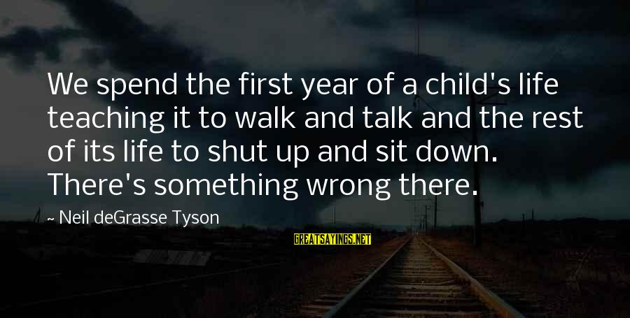 Shut Up And Sayings By Neil DeGrasse Tyson: We spend the first year of a child's life teaching it to walk and talk