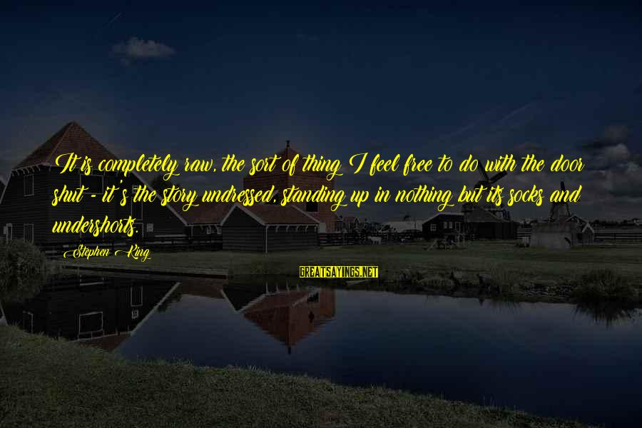 Shut Up And Sayings By Stephen King: It is completely raw, the sort of thing I feel free to do with the