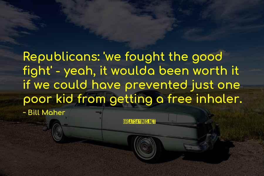 Shutdown Sayings By Bill Maher: Republicans: 'we fought the good fight' - yeah, it woulda been worth it if we