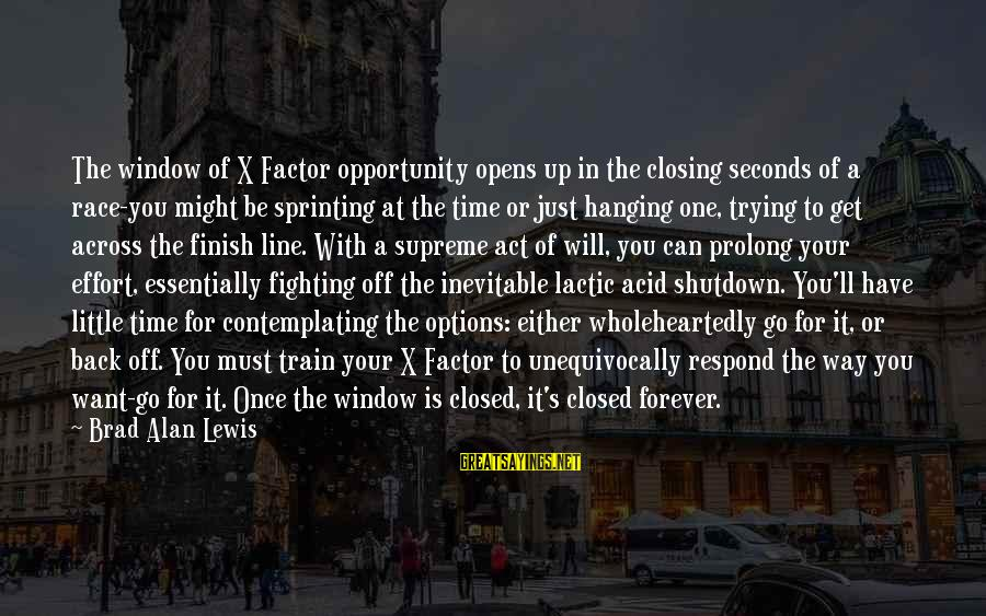 Shutdown Sayings By Brad Alan Lewis: The window of X Factor opportunity opens up in the closing seconds of a race-you