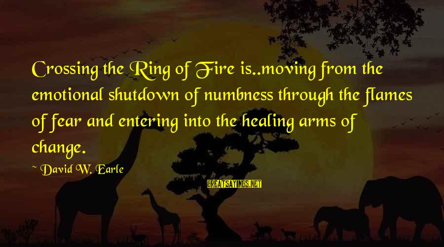 Shutdown Sayings By David W. Earle: Crossing the Ring of Fire is..moving from the emotional shutdown of numbness through the flames