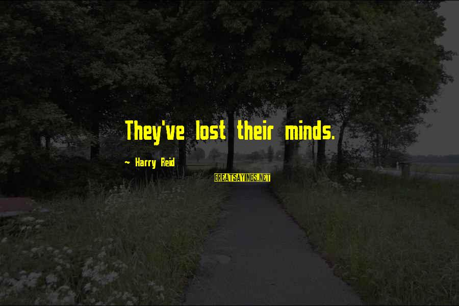 Shutdown Sayings By Harry Reid: They've lost their minds.