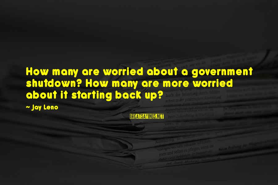 Shutdown Sayings By Jay Leno: How many are worried about a government shutdown? How many are more worried about it
