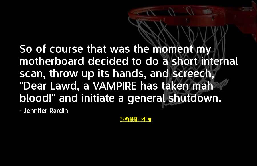 Shutdown Sayings By Jennifer Rardin: So of course that was the moment my motherboard decided to do a short internal
