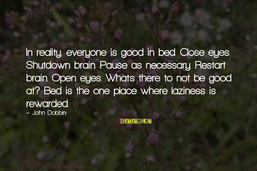 Shutdown Sayings By John Dobbin: In reality, everyone is good in bed. Close eyes. Shutdown brain. Pause as necessary. Restart