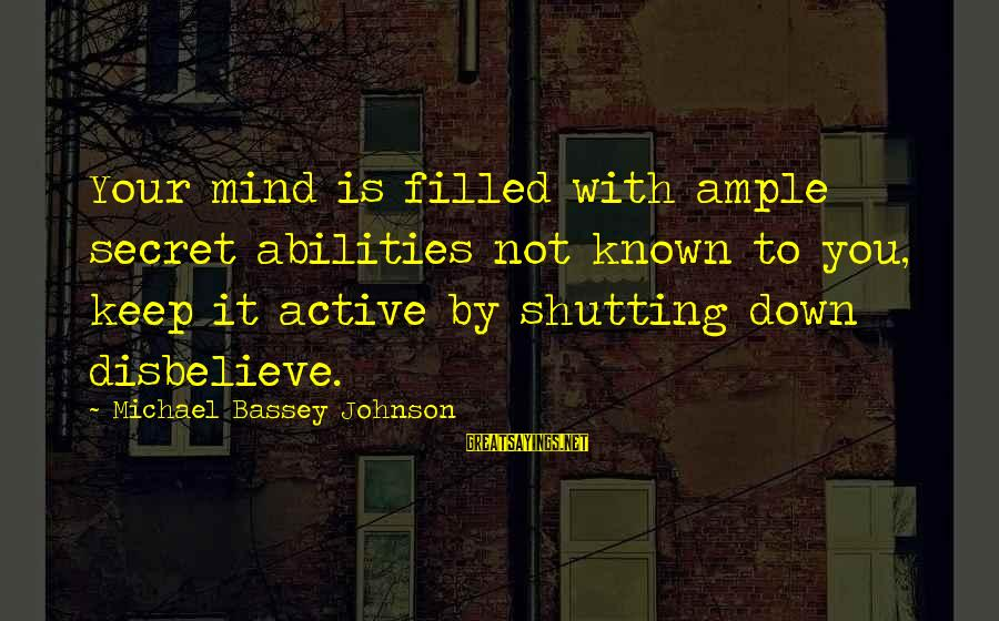 Shutdown Sayings By Michael Bassey Johnson: Your mind is filled with ample secret abilities not known to you, keep it active