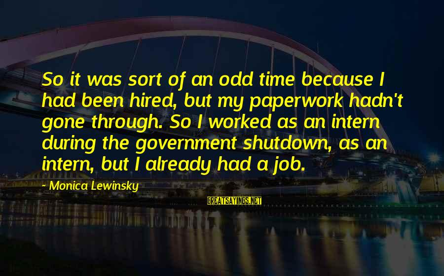 Shutdown Sayings By Monica Lewinsky: So it was sort of an odd time because I had been hired, but my