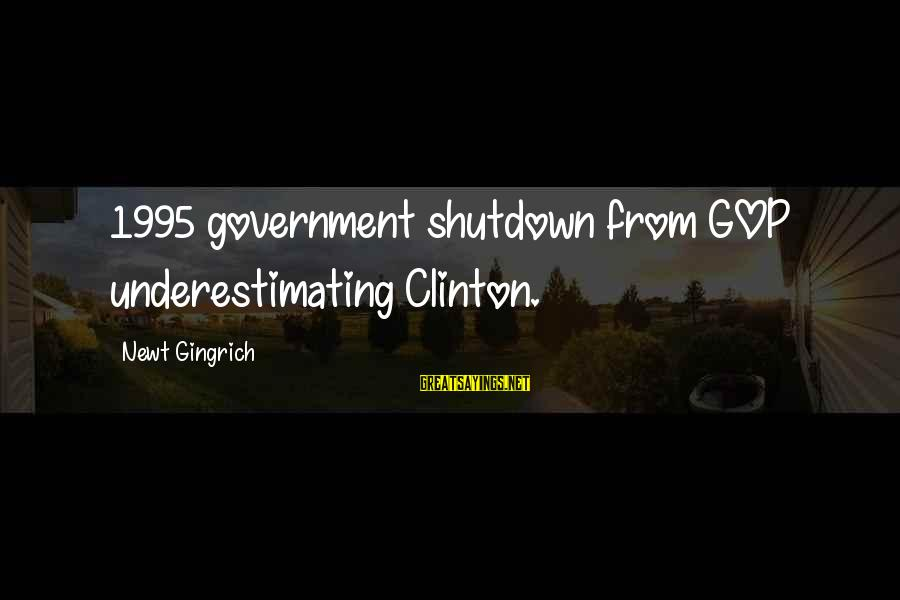 Shutdown Sayings By Newt Gingrich: 1995 government shutdown from GOP underestimating Clinton.