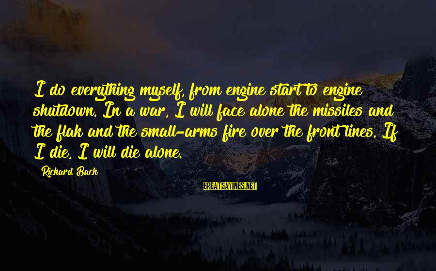 Shutdown Sayings By Richard Bach: I do everything myself, from engine start to engine shutdown. In a war, I will