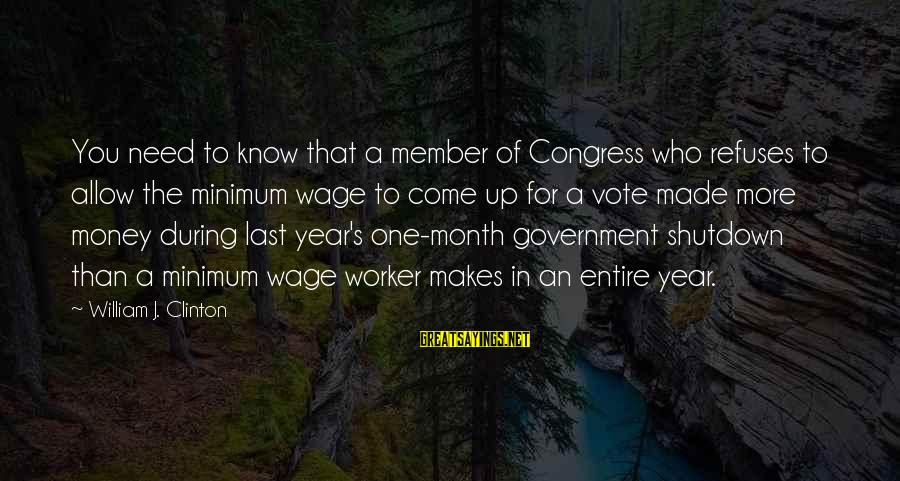 Shutdown Sayings By William J. Clinton: You need to know that a member of Congress who refuses to allow the minimum