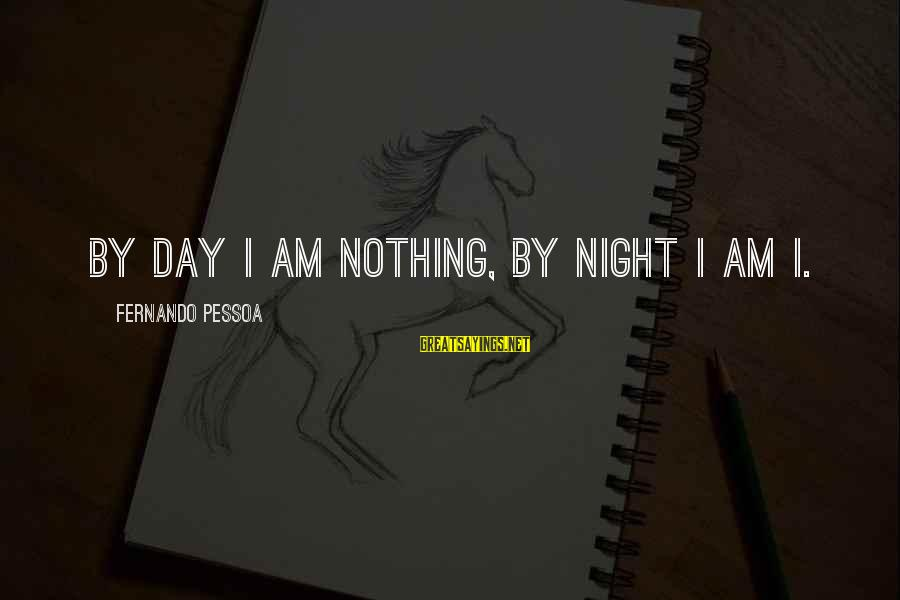 Sibling Feud Sayings By Fernando Pessoa: By day I am nothing, by night I am I.