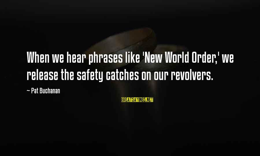 Sibling Feud Sayings By Pat Buchanan: When we hear phrases like 'New World Order,' we release the safety catches on our