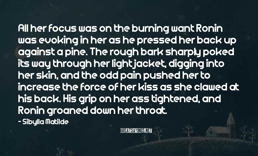 Sibylla Matilde Sayings: All her focus was on the burning want Ronin was evoking in her as he