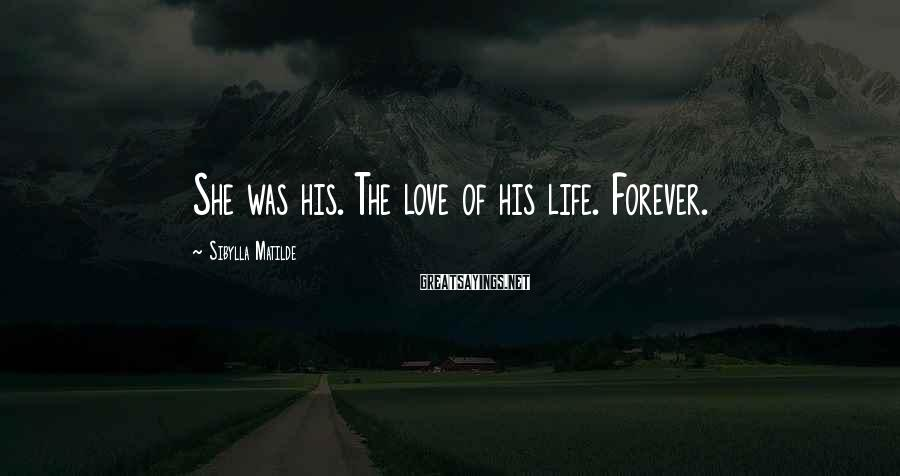 Sibylla Matilde Sayings: She was his. The love of his life. Forever.